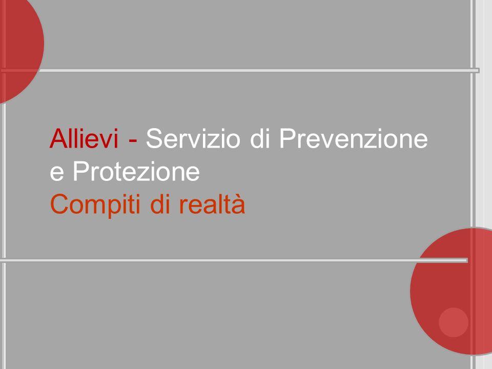Allievi - Servizio di Prevenzione e Protezione Compiti di realtà