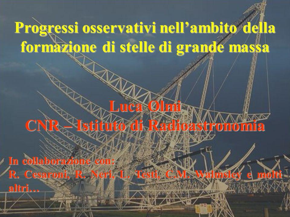 Progressi osservativi nellambito della formazione di stelle di grande massa Luca Olmi CNR – Istituto di Radioastronomia In collaborazione con: R.