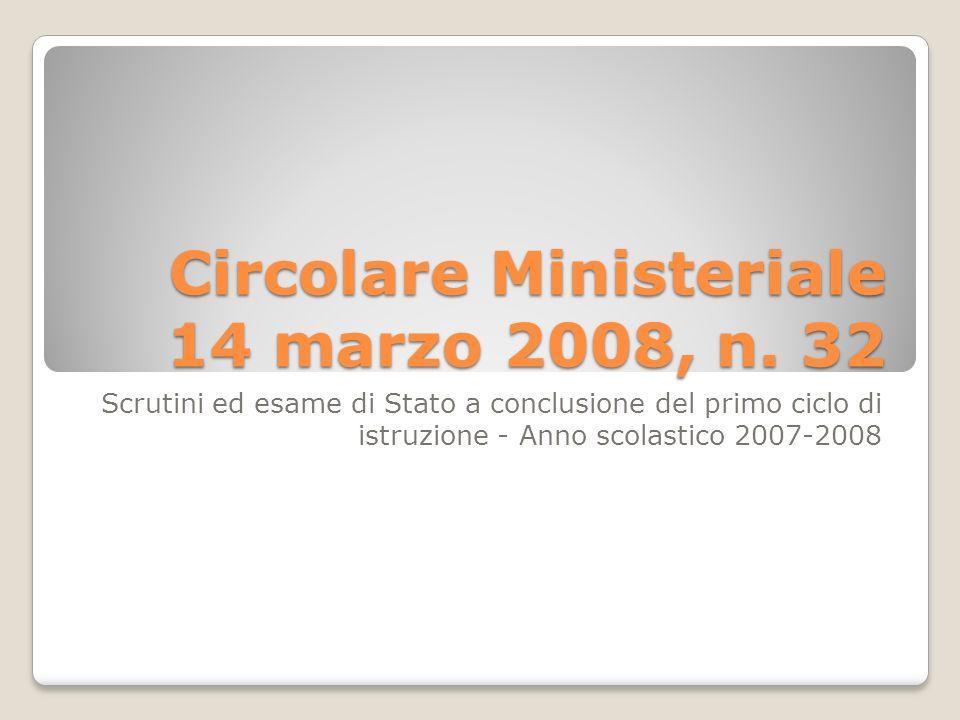 Circolare Ministeriale 14 marzo 2008, n. 32 Scrutini ed esame di Stato a conclusione del primo ciclo di istruzione - Anno scolastico 2007-2008