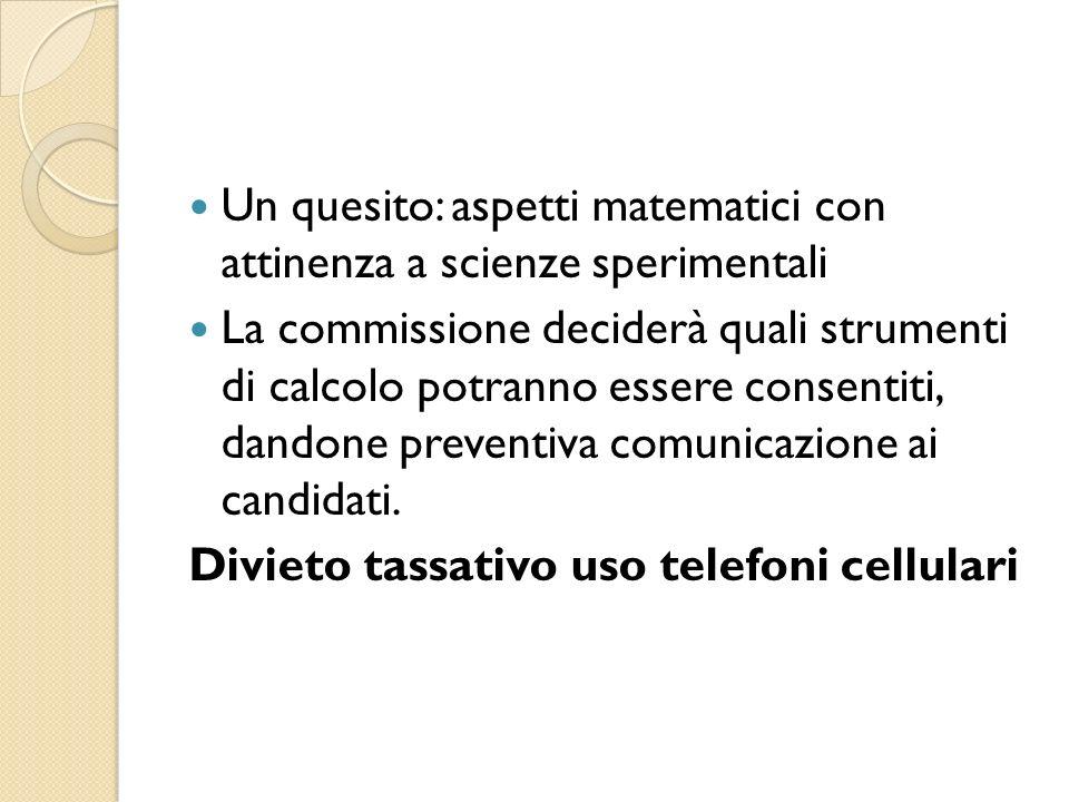 Un quesito: aspetti matematici con attinenza a scienze sperimentali La commissione deciderà quali strumenti di calcolo potranno essere consentiti, dan