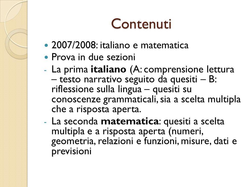 Contenuti 2007/2008: italiano e matematica Prova in due sezioni - La prima italiano (A: comprensione lettura – testo narrativo seguito da quesiti – B: