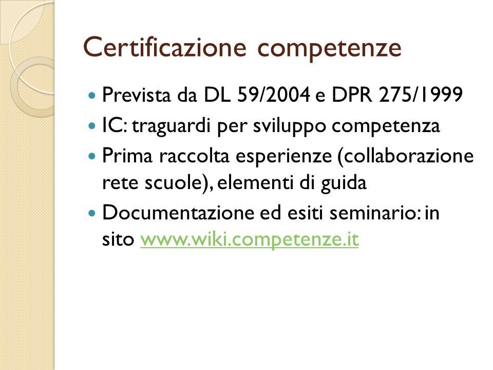 Certificazione competenze Prevista da DL 59/2004 e DPR 275/1999 IC: traguardi per sviluppo competenza Prima raccolta esperienze (collaborazione rete s