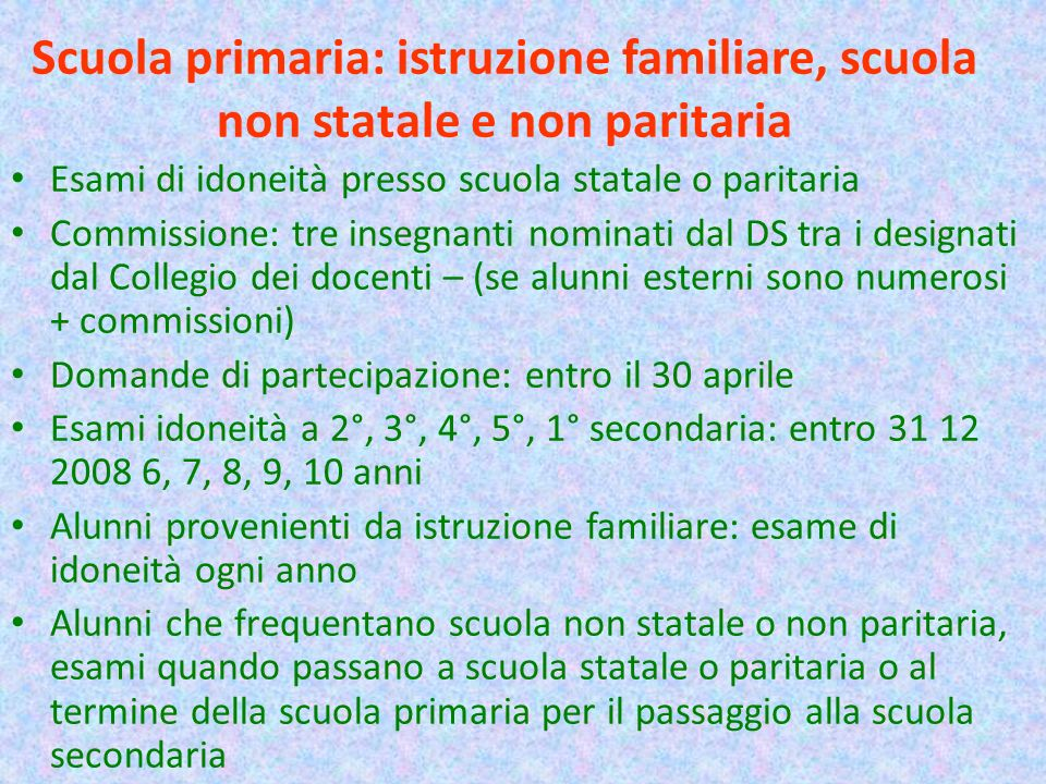 Scuola primaria: istruzione familiare, scuola non statale e non paritaria Esami di idoneità presso scuola statale o paritaria Commissione: tre insegna