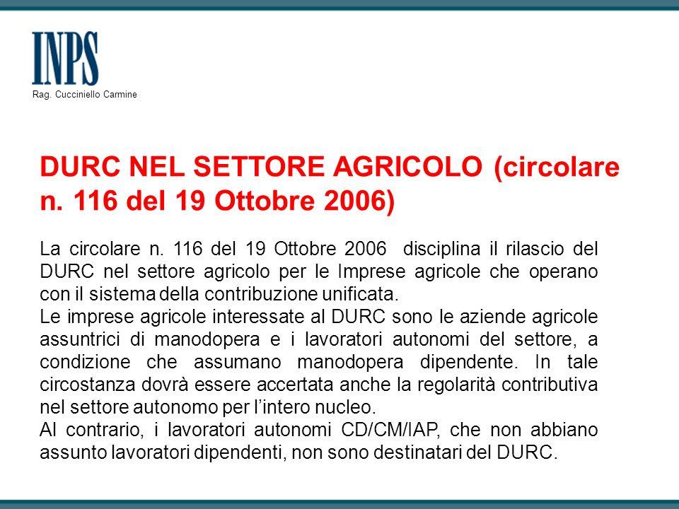 La circolare n. 116 del 19 Ottobre 2006 disciplina il rilascio del DURC nel settore agricolo per le Imprese agricole che operano con il sistema della