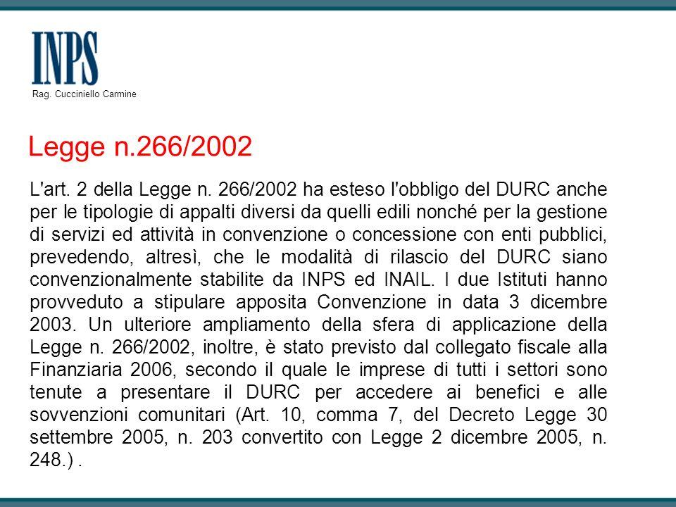 L'art. 2 della Legge n. 266/2002 ha esteso l'obbligo del DURC anche per le tipologie di appalti diversi da quelli edili nonché per la gestione di serv