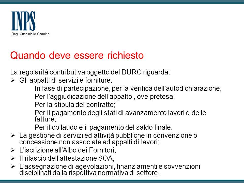 Quando deve essere richiesto La regolarità contributiva oggetto del DURC riguarda: Gli appalti di servizi e forniture: In fase di partecipazione, per
