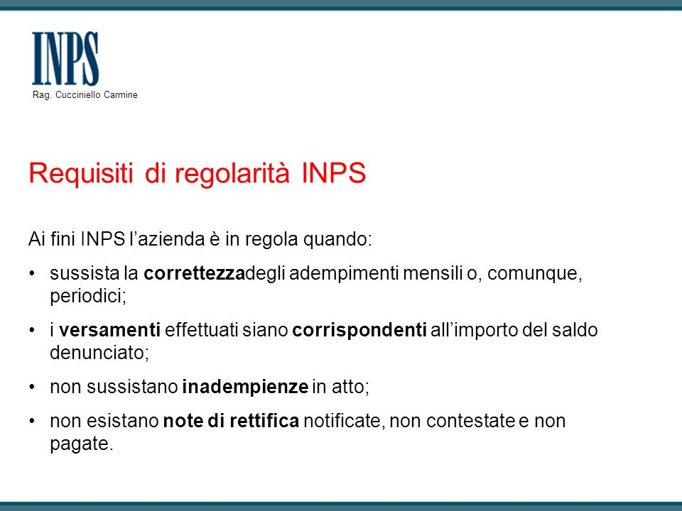 Ai fini INPS lazienda è in regola quando: sussista la correttezzadegli adempimenti mensili o, comunque, periodici; i versamenti effettuati siano corri