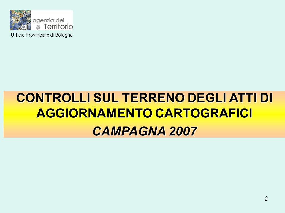 2 CONTROLLI SUL TERRENO DEGLI ATTI DI AGGIORNAMENTO CARTOGRAFICI CAMPAGNA 2007 Ufficio Provinciale di Bologna