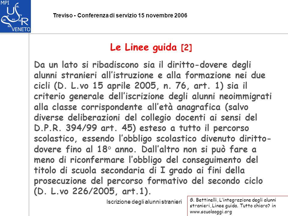 Iscrizione degli alunni stranieri Treviso - Conferenza di servizio 15 novembre 2006 Da un lato si ribadiscono sia il diritto-dovere degli alunni stranieri allistruzione e alla formazione nei due cicli (D.