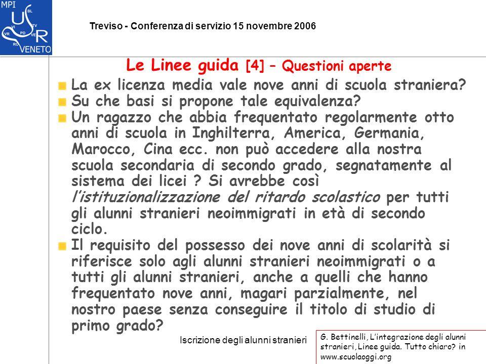 Iscrizione degli alunni stranieri Treviso - Conferenza di servizio 15 novembre 2006 La ex licenza media vale nove anni di scuola straniera.
