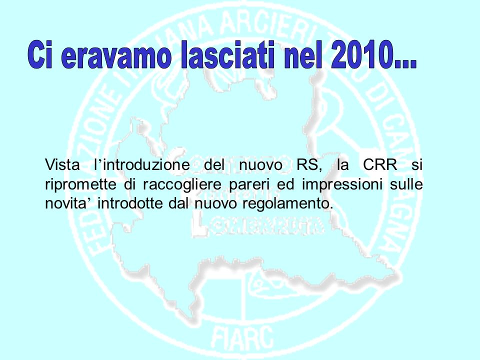 Attraverso la raccolta di questionari inviati alle Compagnie ed agli Arcieri Lombardi sono state valutate le principali modifiche regolamentari introdotte dal 01/01/2011 dal nuovo RS.