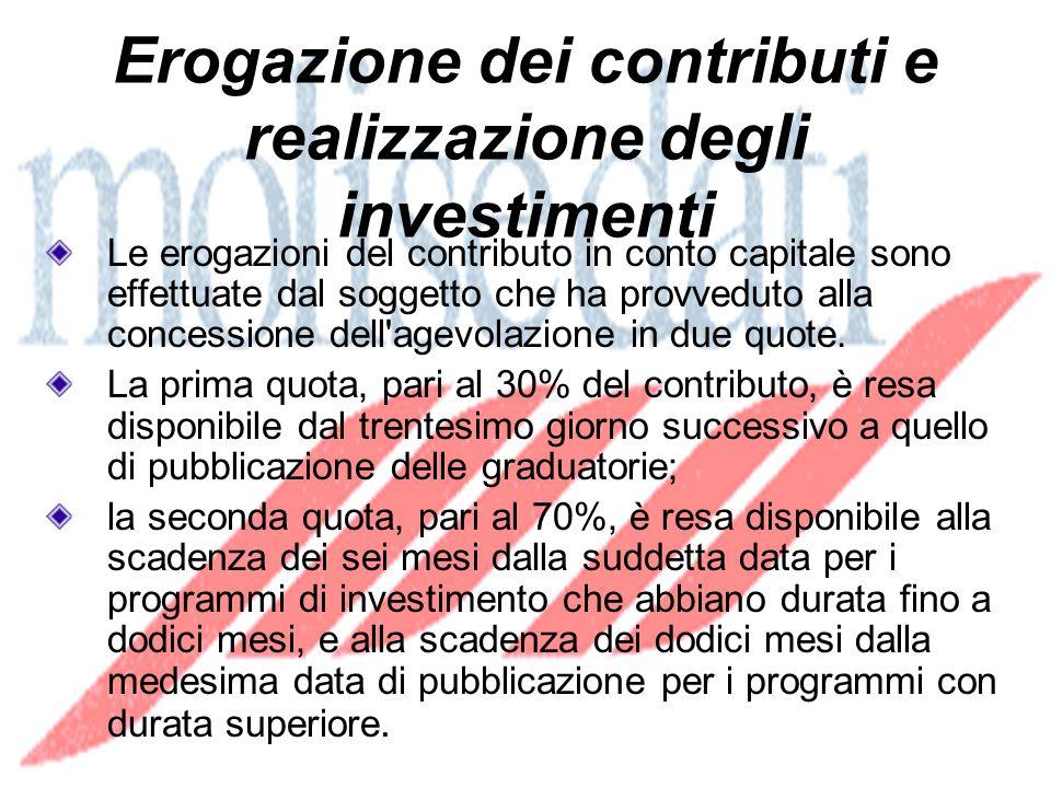 Erogazione dei contributi e realizzazione degli investimenti Le erogazioni del contributo in conto capitale sono effettuate dal soggetto che ha provveduto alla concessione dell agevolazione in due quote.