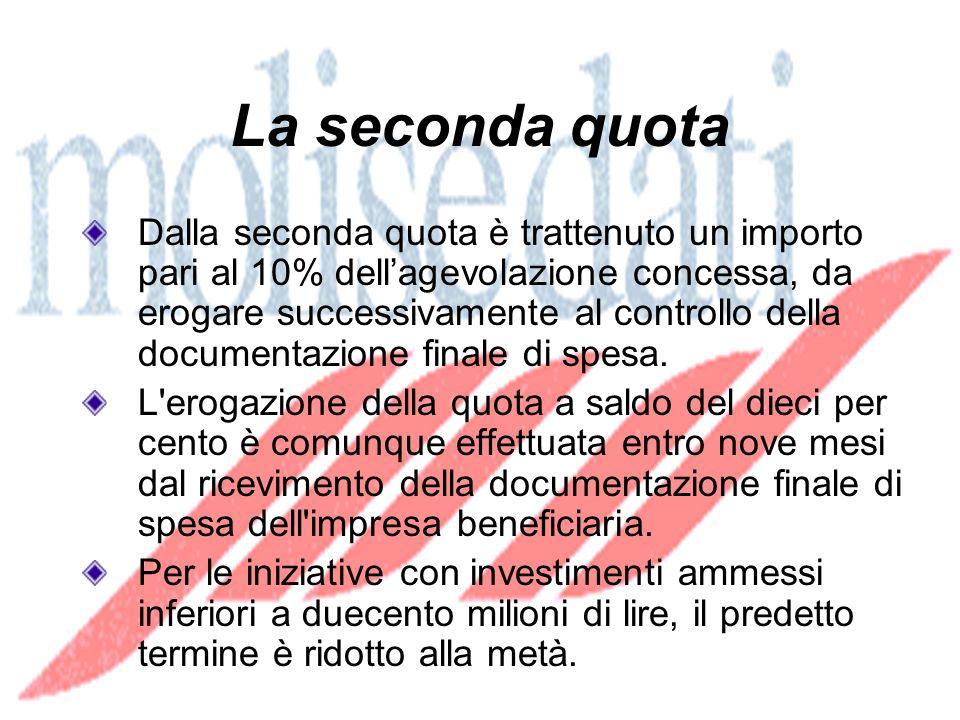 La seconda quota Dalla seconda quota è trattenuto un importo pari al 10% dellagevolazione concessa, da erogare successivamente al controllo della documentazione finale di spesa.