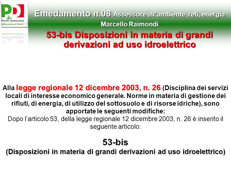 legge regionale 12 dicembre 2003, n. 26 (Disposizioni in materia di grandi derivazioni ad uso idroelettrico) Alla legge regionale 12 dicembre 2003, n.