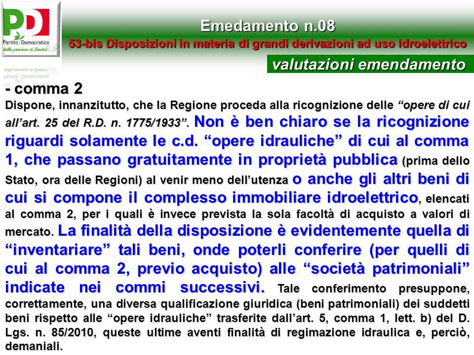 Emedamento n.08 53-bis Disposizioni in materia di grandi derivazioni ad uso idroelettrico - comma 2 Dispone, innanzitutto, che la Regione proceda alla