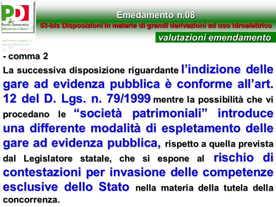 Emedamento n.08 53-bis Disposizioni in materia di grandi derivazioni ad uso idroelettrico - comma 2 La successiva disposizione riguardante lindizione