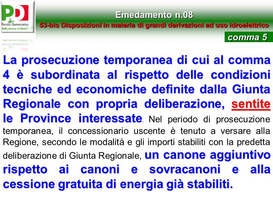 Emedamento n.08 53-bis Disposizioni in materia di grandi derivazioni ad uso idroelettrico La prosecuzione temporanea di cui al comma 4 è subordinata a