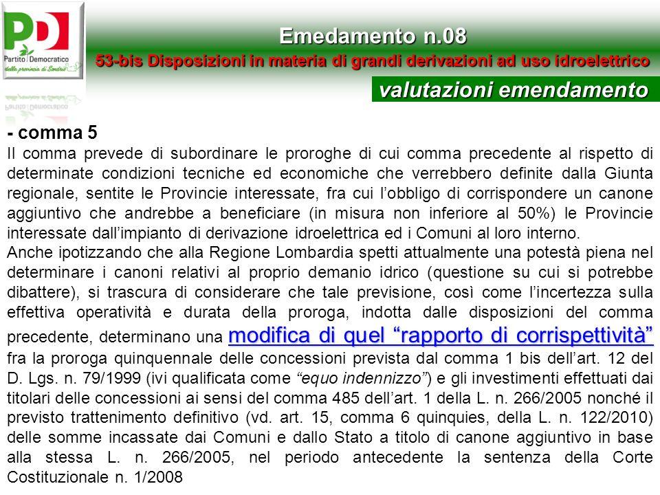 Emedamento n.08 53-bis Disposizioni in materia di grandi derivazioni ad uso idroelettrico - comma 5 Il comma prevede di subordinare le proroghe di cui