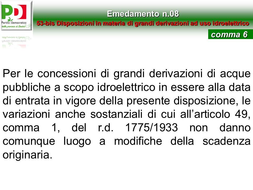 Emedamento n.08 53-bis Disposizioni in materia di grandi derivazioni ad uso idroelettrico Per le concessioni di grandi derivazioni di acque pubbliche