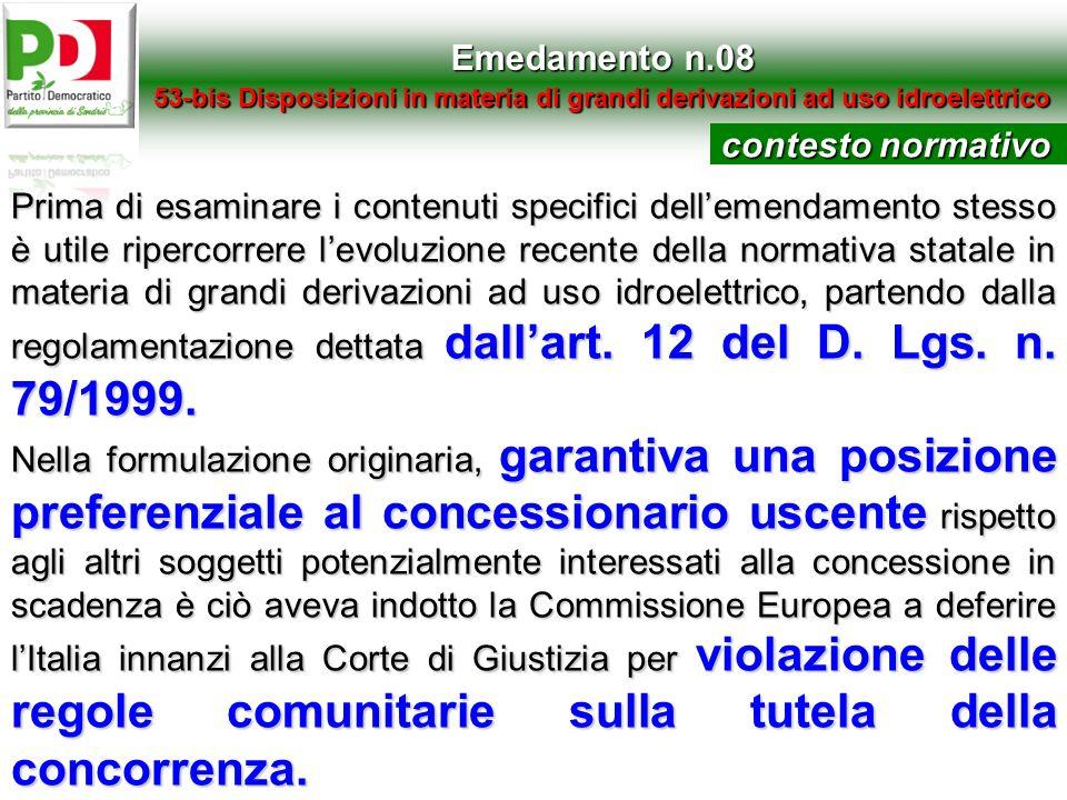 Emedamento n.08 53-bis Disposizioni in materia di grandi derivazioni ad uso idroelettrico contesto normativo Prima di esaminare i contenuti specifici