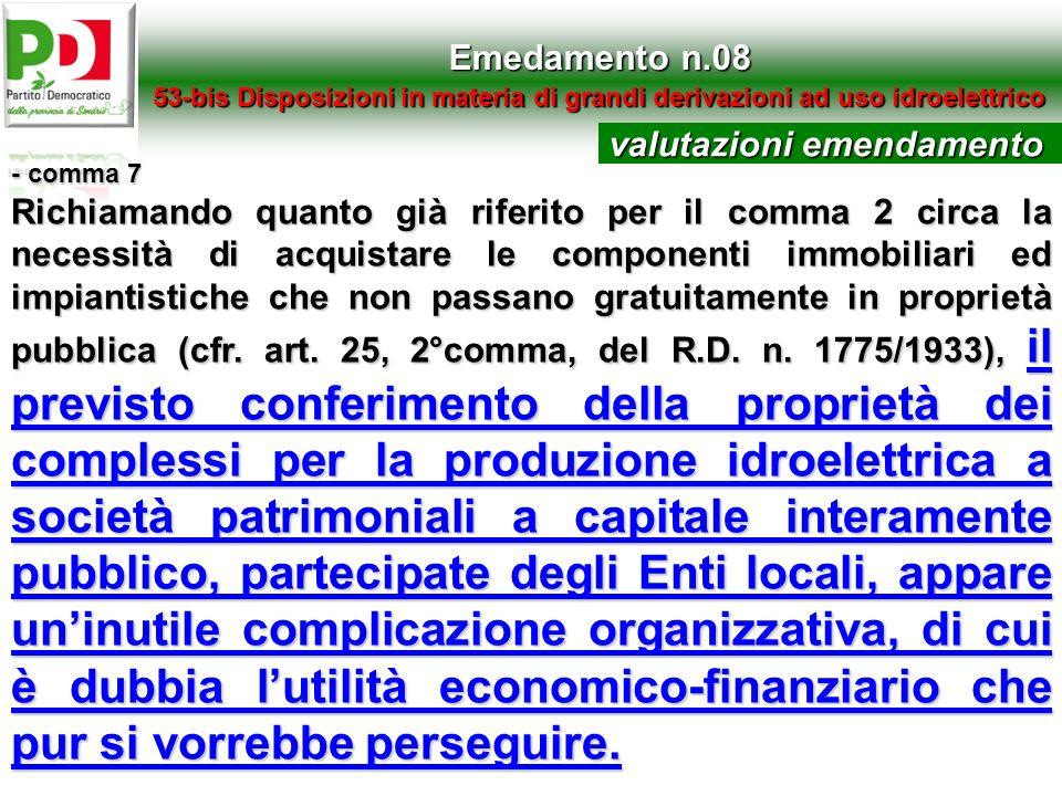 Emedamento n.08 53-bis Disposizioni in materia di grandi derivazioni ad uso idroelettrico - comma 7 Richiamando quanto già riferito per il comma 2 cir