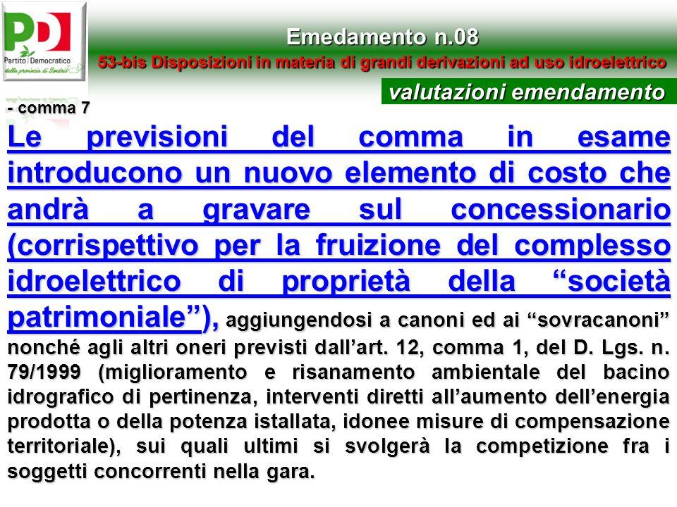 Emedamento n.08 53-bis Disposizioni in materia di grandi derivazioni ad uso idroelettrico - comma 7 Le previsioni del comma in esame introducono un nu