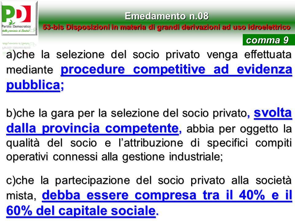 Emedamento n.08 53-bis Disposizioni in materia di grandi derivazioni ad uso idroelettrico a)che la selezione del socio privato venga effettuata median