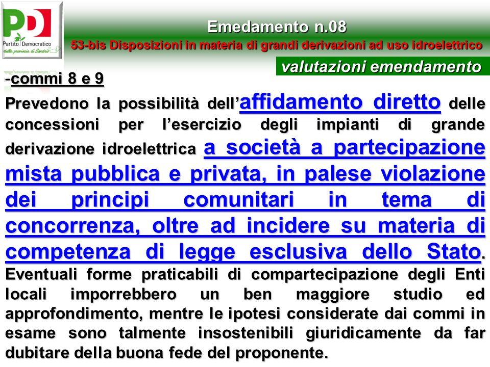 Emedamento n.08 53-bis Disposizioni in materia di grandi derivazioni ad uso idroelettrico -commi 8 e 9 Prevedono la possibilità dell affidamento diret