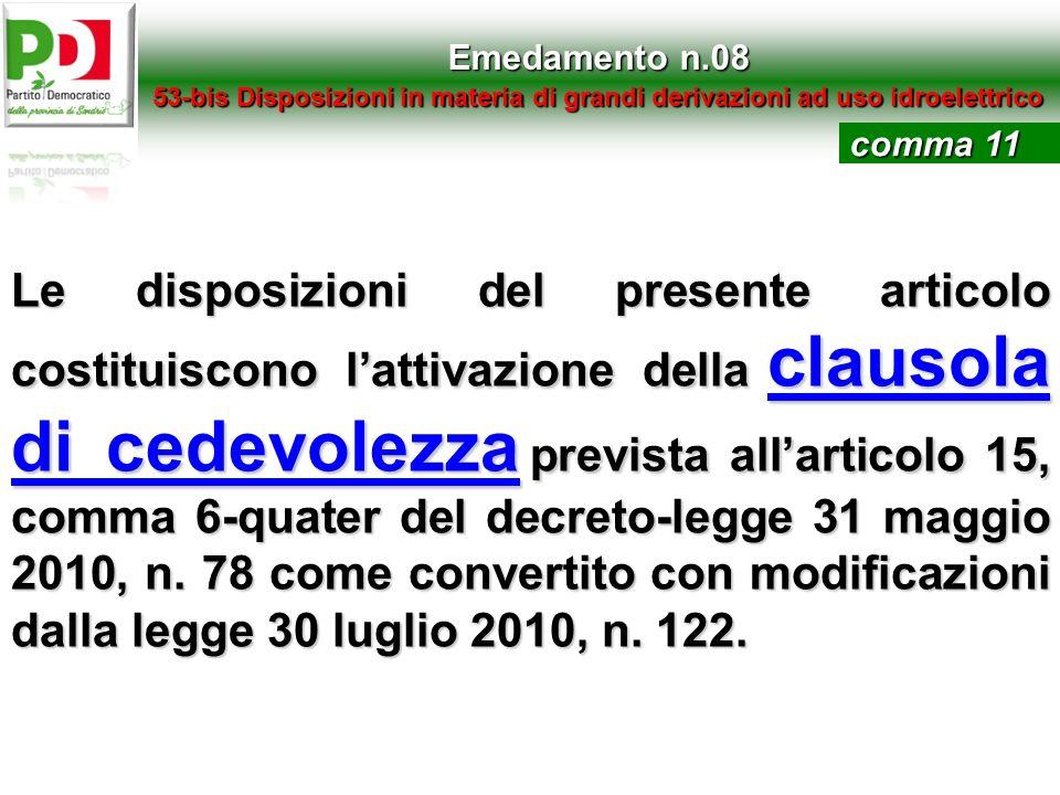 Emedamento n.08 53-bis Disposizioni in materia di grandi derivazioni ad uso idroelettrico Le disposizioni del presente articolo costituiscono lattivaz