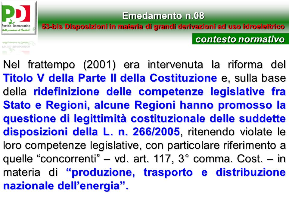 Emedamento n.08 53-bis Disposizioni in materia di grandi derivazioni ad uso idroelettrico contesto normativo Nel frattempo (2001) era intervenuta la r