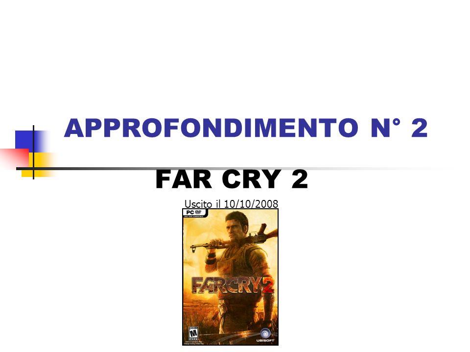 APPROFONDIMENTO N° 2 FAR CRY 2 Uscito il 10/10/2008