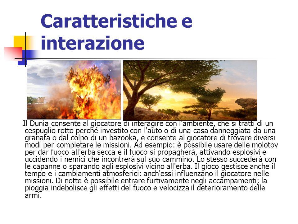Caratteristiche e interazione Il Dunia consente al giocatore di interagire con l'ambiente, che si tratti di un cespuglio rotto perché investito con l'