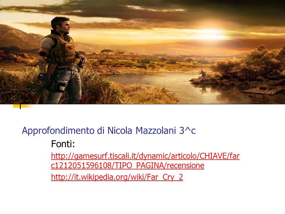 Approfondimento di Nicola Mazzolani 3^c Fonti: http://gamesurf.tiscali.it/dynamic/articolo/CHIAVE/far c1212051596108/TIPO_PAGINA/recensione http://it.wikipedia.org/wiki/Far_Cry_2