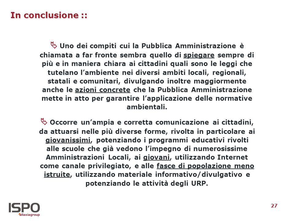 27 In conclusione :: Uno dei compiti cui la Pubblica Amministrazione è chiamata a far fronte sembra quello di spiegare sempre di più e in maniera chia