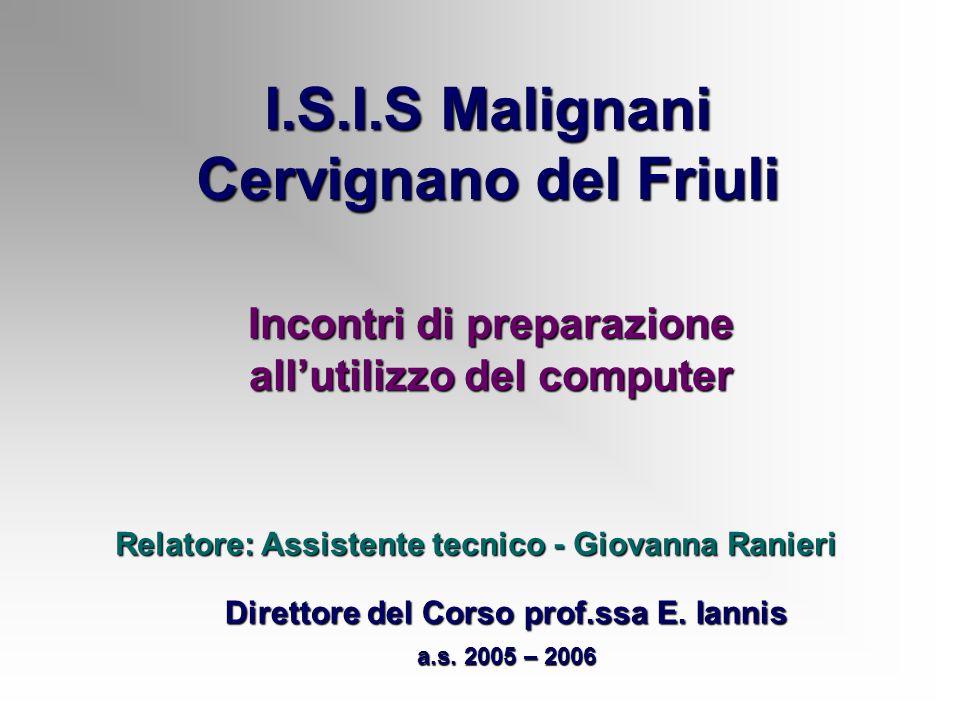I.S.I.S Malignani Cervignano del Friuli Incontri di preparazione allutilizzo del computer Direttore del Corso prof.ssa E.
