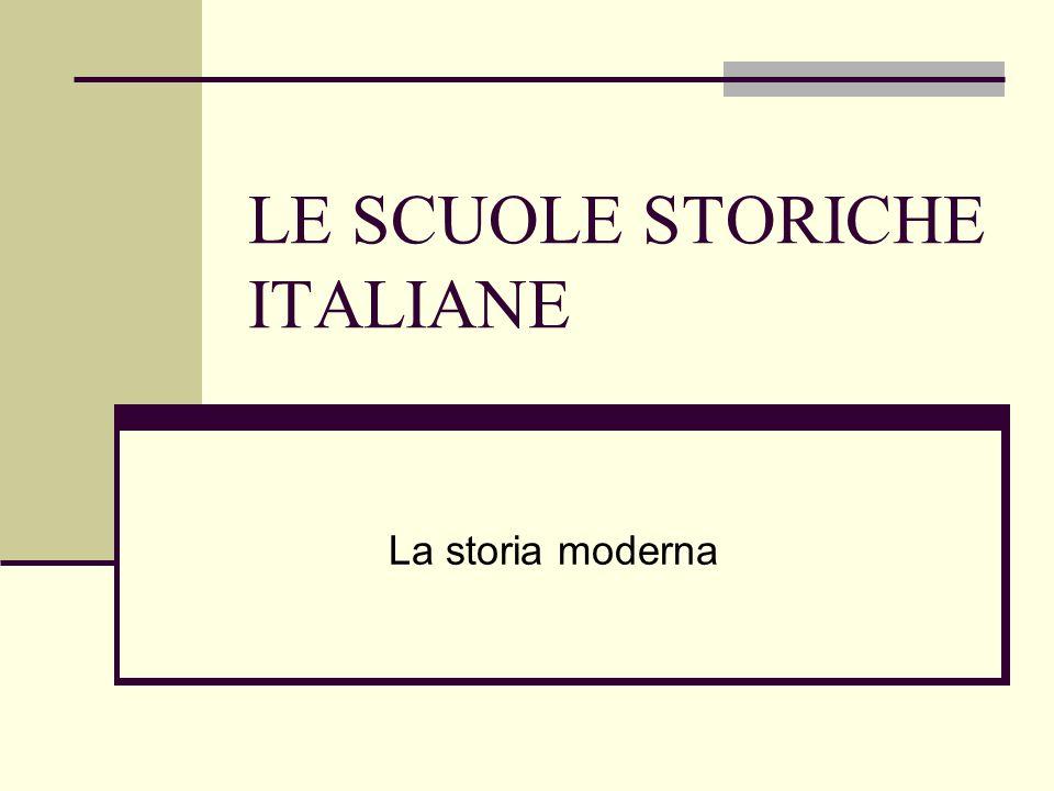 LE SCUOLE STORICHE ITALIANE La storia moderna