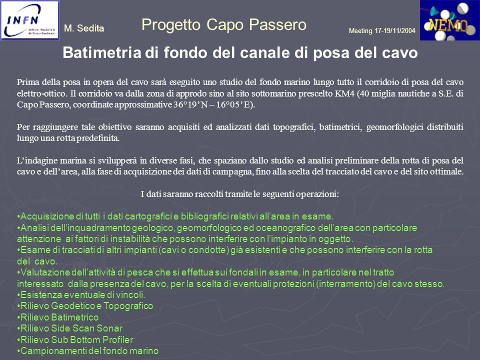 M. Sedita Progetto Capo Passero Meeting 17-19/11/2004 Batimetria di fondo del canale di posa del cavo Prima della posa in opera del cavo sarà eseguito