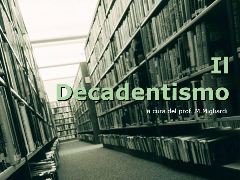 Il Decadentismo a cura del prof. M.Migliardi