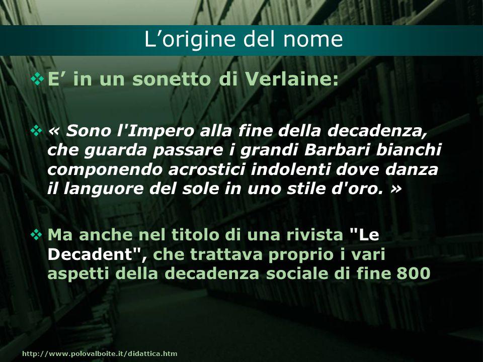 http://www.polovalboite.it/didattica.htm Lorigine del nome E in un sonetto di Verlaine: « Sono l'Impero alla fine della decadenza, che guarda passare