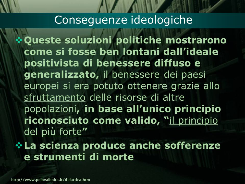 http://www.polovalboite.it/didattica.htm Conseguenze ideologiche Queste soluzioni politiche mostrarono come si fosse ben lontani dallideale positivist