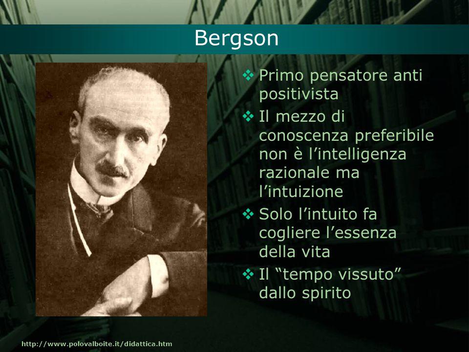 http://www.polovalboite.it/didattica.htm Bergson Primo pensatore anti positivista Il mezzo di conoscenza preferibile non è lintelligenza razionale ma