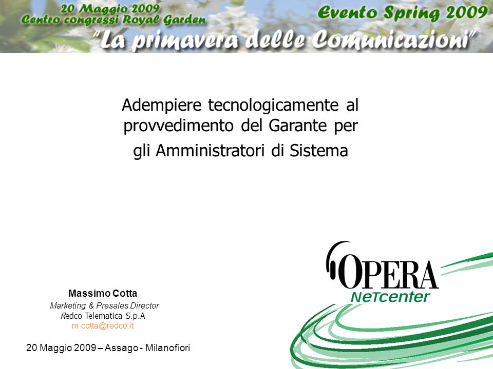 Adempiere tecnologicamente al provvedimento del Garante per gli Amministratori di Sistema Massimo Cotta Marketing & Presales Director Redco Telematica