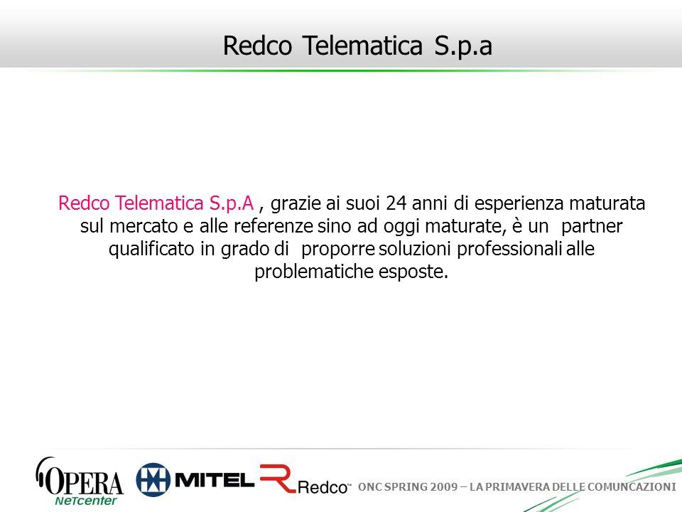 ONC SPRING 2009 – LA PRIMAVERA DELLE COMUNCAZIONI Redco Telematica S.p.A, grazie ai suoi 24 anni di esperienza maturata sul mercato e alle referenze s