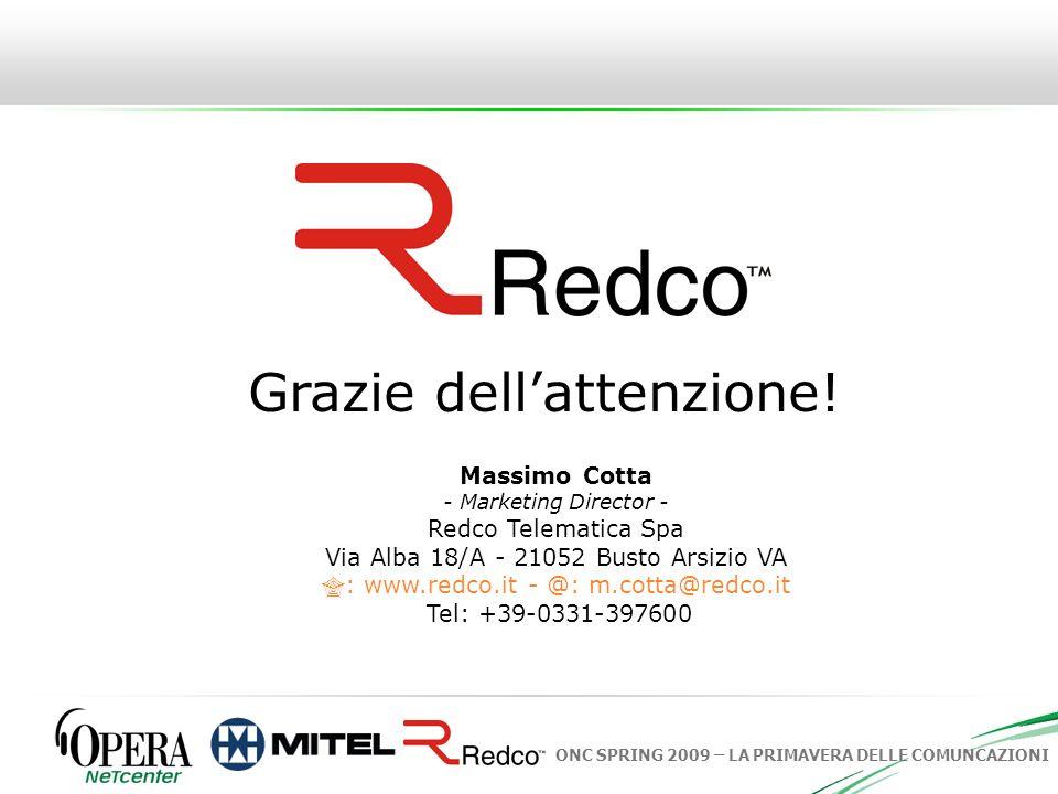 ONC SPRING 2009 – LA PRIMAVERA DELLE COMUNCAZIONI Grazie dellattenzione! Massimo Cotta - Marketing Director - Redco Telematica Spa Via Alba 18/A - 210