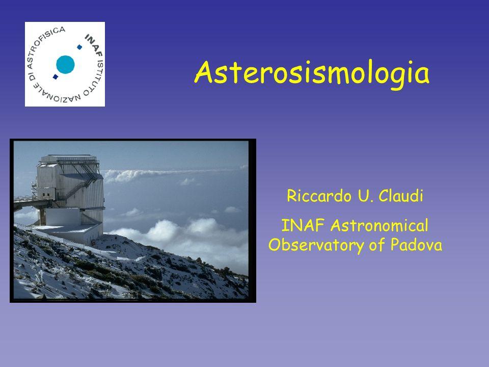 Asterosismologia Riccardo U. Claudi INAF Astronomical Observatory of Padova