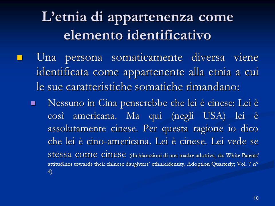 10 Letnia di appartenenza come elemento identificativo Una persona somaticamente diversa viene identificata come appartenente alla etnia a cui le sue