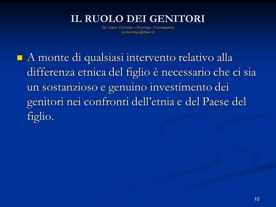 12 IL RUOLO DEI GENITORI Dr. Marco Chistolini – Psicologo/Psicoterapeuta (m.chistolini@libero.it) A monte di qualsiasi intervento relativo alla differ