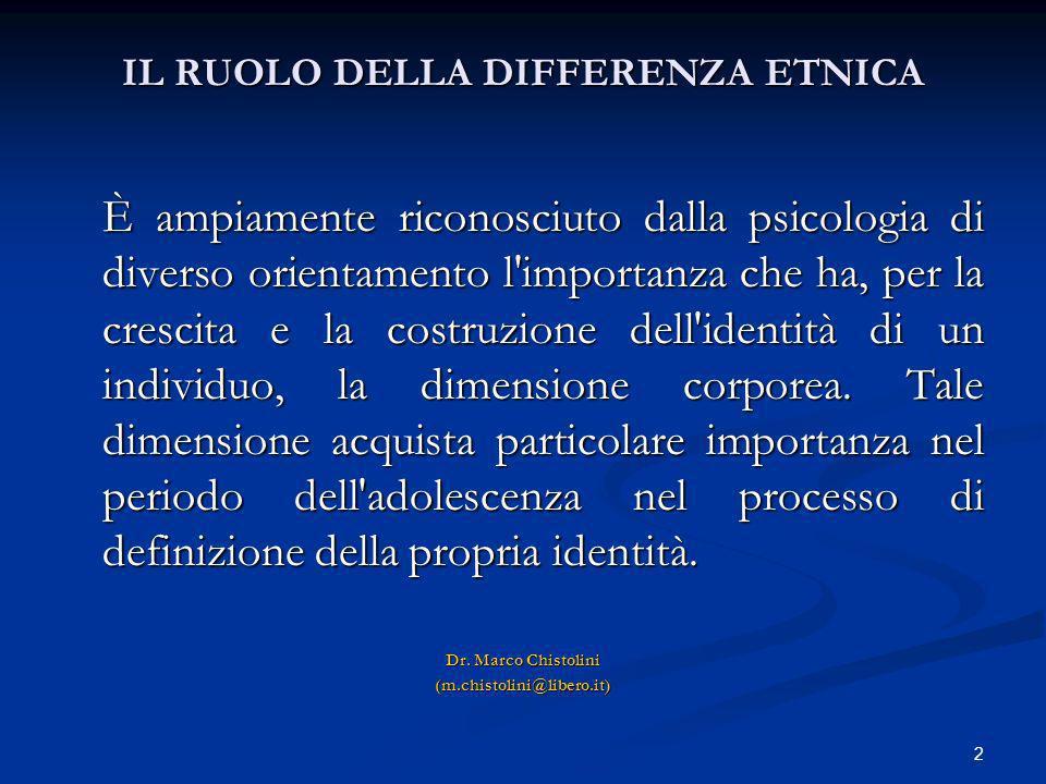 2 IL RUOLO DELLA DIFFERENZA ETNICA È ampiamente riconosciuto dalla psicologia di diverso orientamento l'importanza che ha, per la crescita e la costru