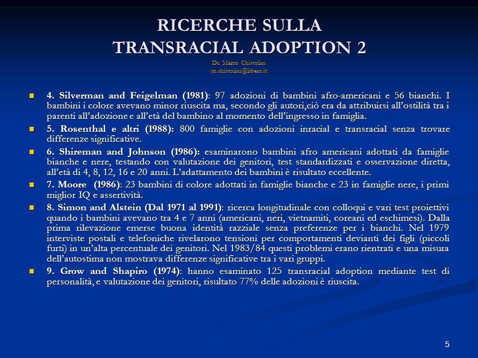 5 RICERCHE SULLA TRANSRACIAL ADOPTION 2 Dr. Marco Chistolini (m.chistolini@libero.it) 4. Silverman and Feigelman (1981): 97 adozioni di bambini afro-a