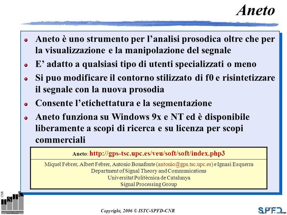 Copyright, 2006 © ISTC-SPFD-CNR Aneto è uno strumento per lanalisi prosodica oltre che per la visualizzazione e la manipolazione del segnale E adatto